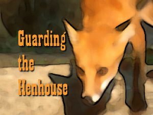 Guarding the Henhouse by Mike Manolakes
